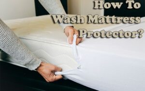 How To Wash Mattress Protector