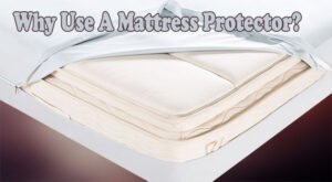 Why Use A Mattress Protector?